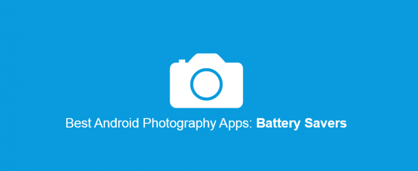 5 Best Battery Saving Android Photography Apps