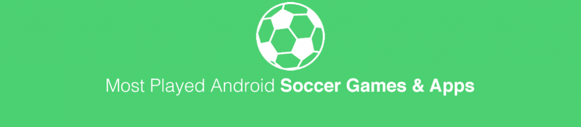5 Most Played Android Soccer Games and Apps